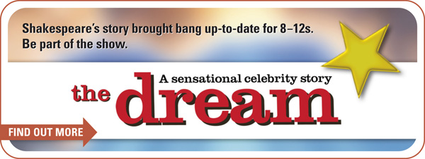 The Dream - bang up-to-date Shakespeare for 8-12s!