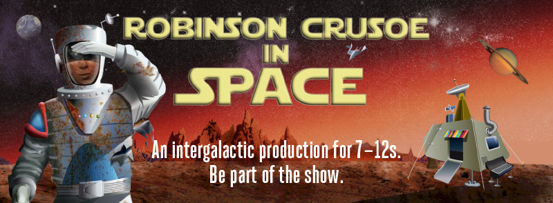 This term's show for 7–12s is a thrill-filled performing arts roller-coaster ride through the universe and beyond - Robinson Crusoe In Space
